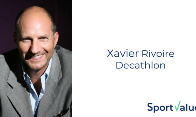Xavier Rivoire : « Decathlon est une plateforme de la Forme »